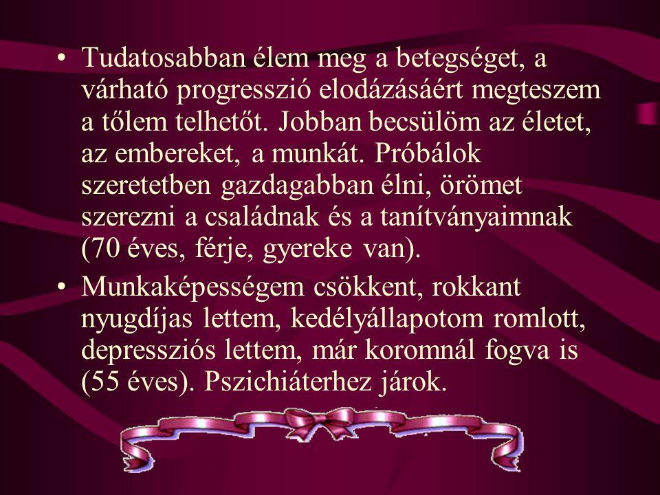 •Tudatosabban élem meg a betegséget, a várható progresszió elodázásáért megteszem a tőlem telhetőt.