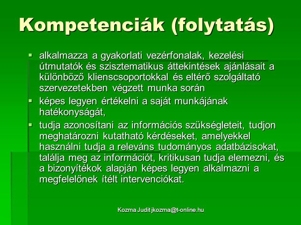 Kozma Judit jkozma@t-online.hu Kompetenciák (folytatás)  alkalmazza a gyakorlati vezérfonalak, kezelési útmutatók és szisztematikus áttekintések aján