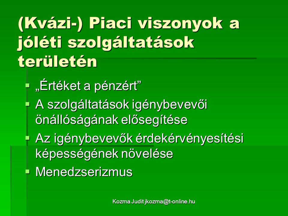 """Kozma Judit jkozma@t-online.hu (Kvázi-) Piaci viszonyok a jóléti szolgáltatások területén  """"Értéket a pénzért""""  A szolgáltatások igénybevevői önálló"""