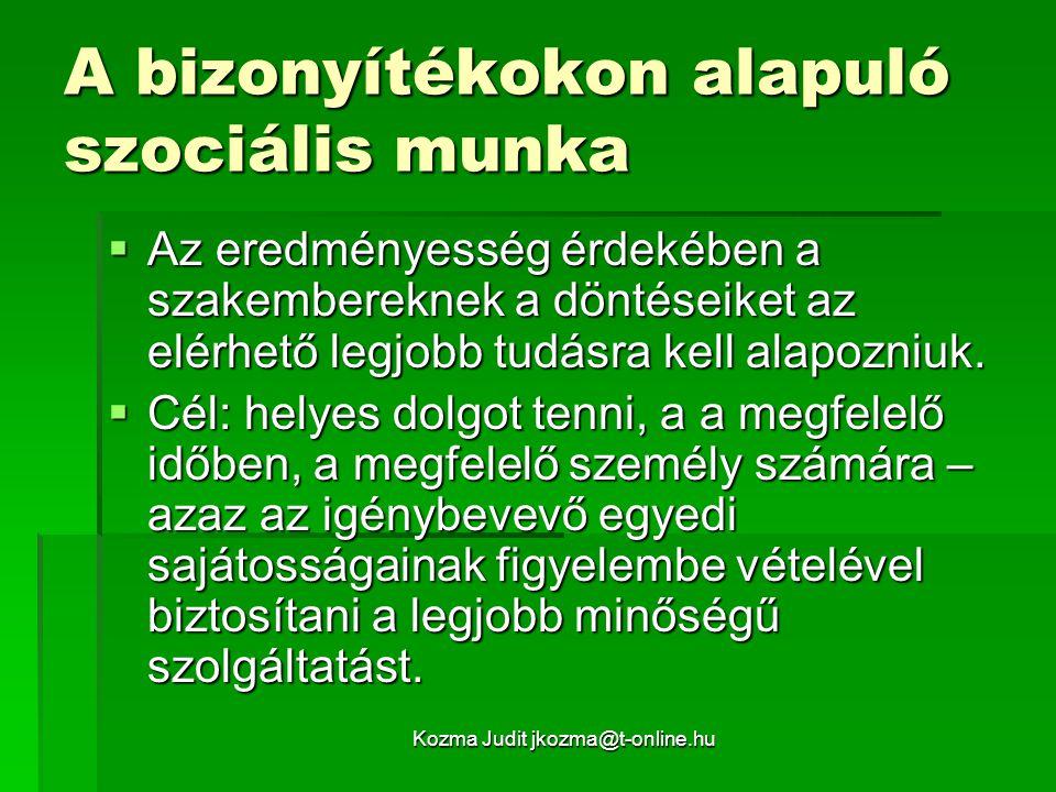 Kozma Judit jkozma@t-online.hu A bizonyítékokon alapuló szociális munka  Az eredményesség érdekében a szakembereknek a döntéseiket az elérhető legjob