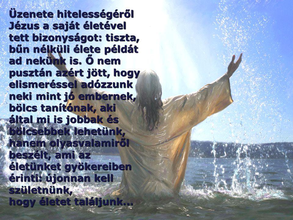 Üzenete hitelességéről Jézus a saját életével tett bizonyságot: tiszta, bűn nélküli élete példát ad nekünk is.
