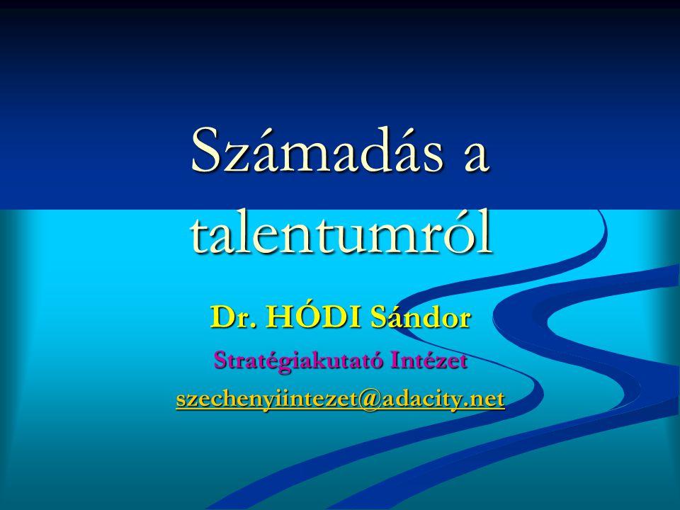 Számadás a talentumról Dr. HÓDI Sándor Stratégiakutató Intézet szechenyiintezet@adacity.net