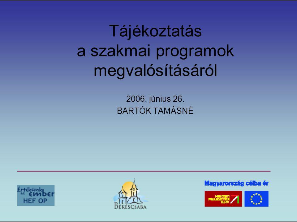Tájékoztatás a szakmai programok megvalósításáról 2006. június 26. BARTÓK TAMÁSNÉ