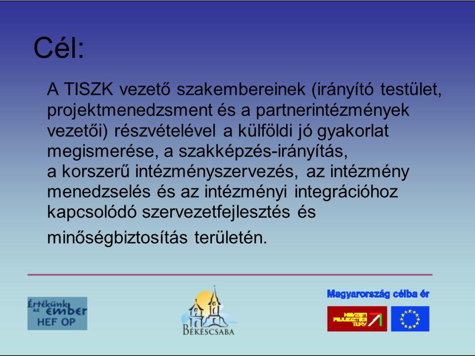 Cél: A TISZK vezető szakembereinek (irányító testület, projektmenedzsment és a partnerintézmények vezetői) részvételével a külföldi jó gyakorlat megis