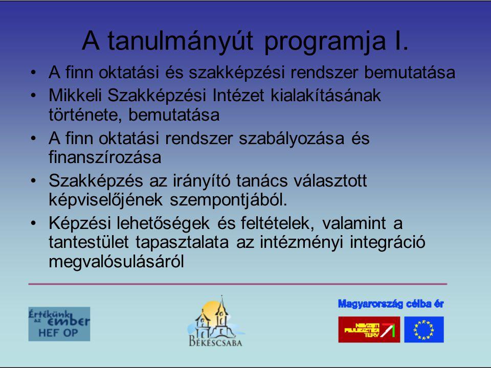 A tanulmányút programja I. •A finn oktatási és szakképzési rendszer bemutatása •Mikkeli Szakképzési Intézet kialakításának története, bemutatása •A fi