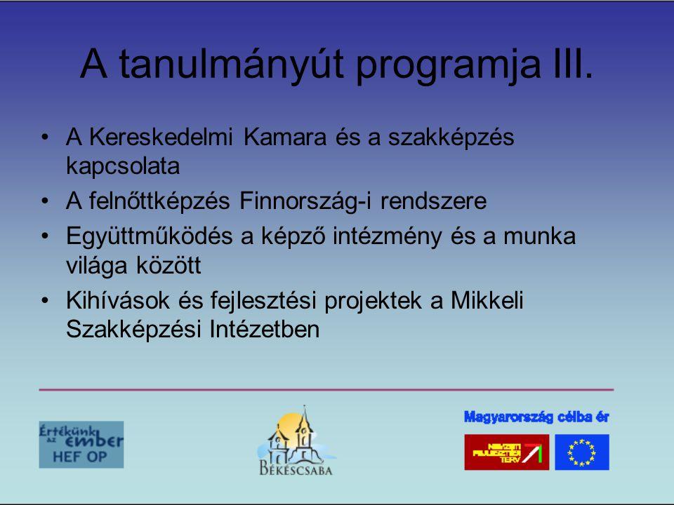 A tanulmányút programja III. •A Kereskedelmi Kamara és a szakképzés kapcsolata •A felnőttképzés Finnország-i rendszere •Együttműködés a képző intézmén