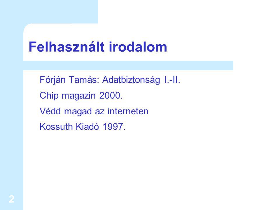 2 Felhasznált irodalom Fórján Tamás: Adatbiztonság I.-II.