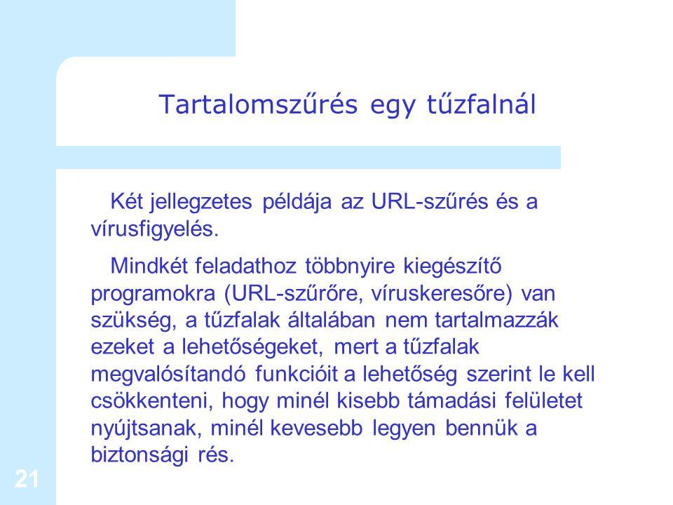 21 Tartalomszűrés egy tűzfalnál Két jellegzetes példája az URL-szűrés és a vírusfigyelés.
