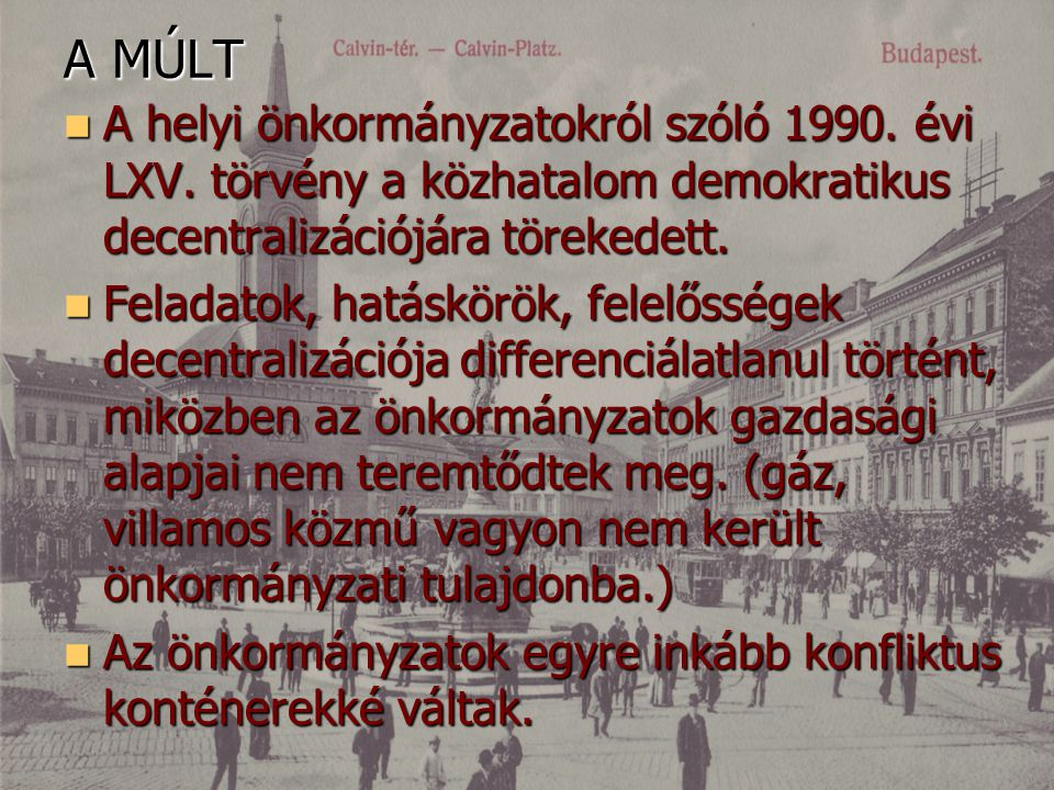 A MÚLT  A helyi önkormányzatokról szóló 1990. évi LXV. törvény a közhatalom demokratikus decentralizációjára törekedett.  Feladatok, hatáskörök, fel