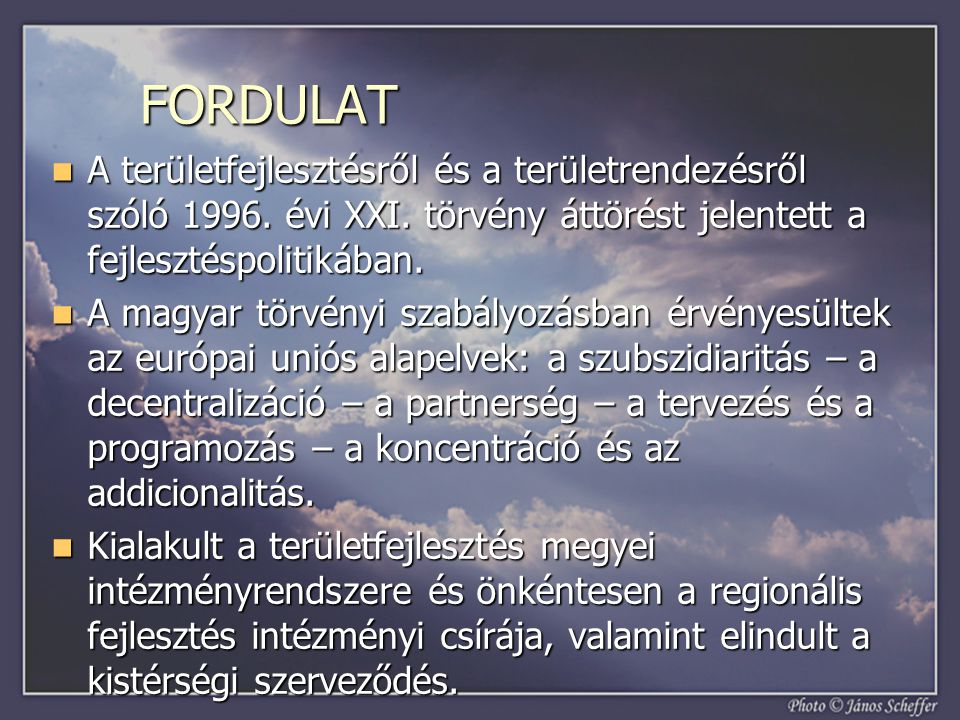 FORDULAT  A területfejlesztésről és a területrendezésről szóló 1996. évi XXI. törvény áttörést jelentett a fejlesztéspolitikában.  A magyar törvényi