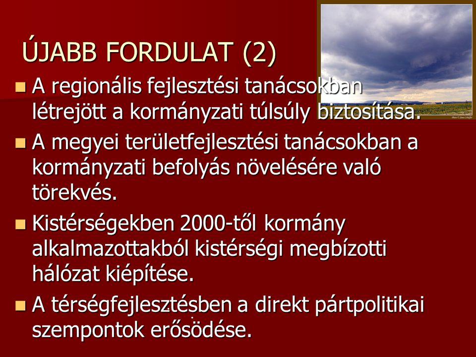 ÚJABB FORDULAT (2)  A regionális fejlesztési tanácsokban létrejött a kormányzati túlsúly biztosítása.  A megyei területfejlesztési tanácsokban a kor
