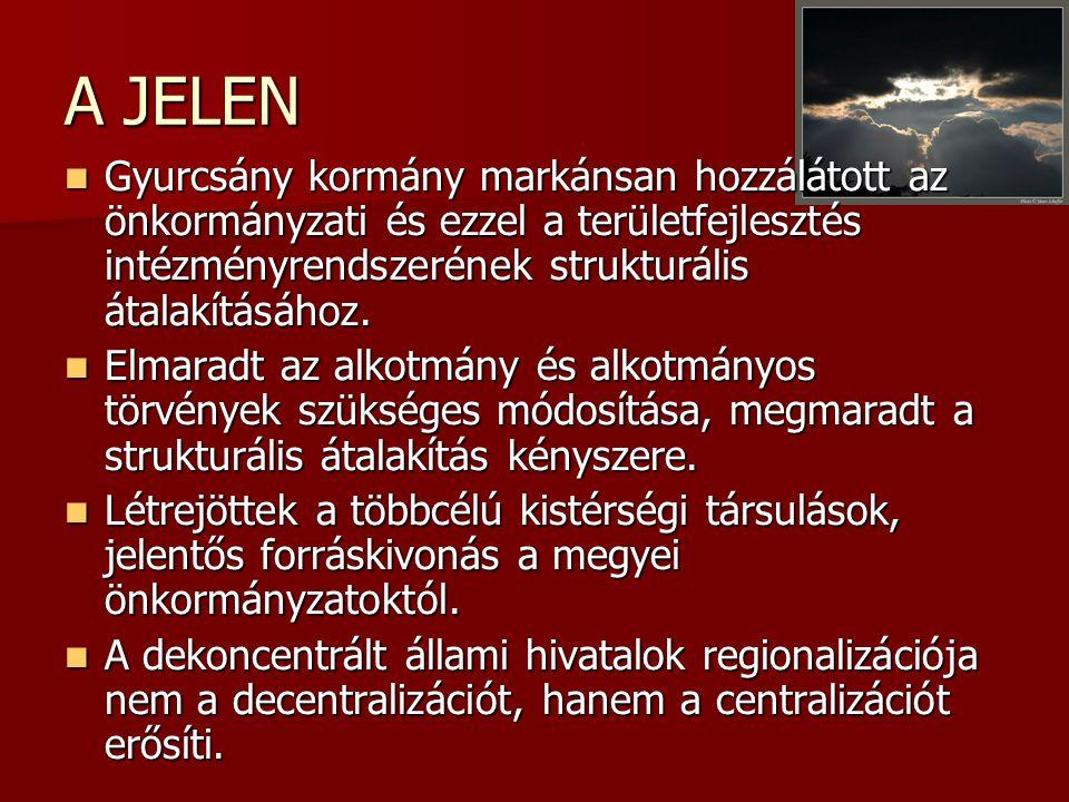 A JELEN  Gyurcsány kormány markánsan hozzálátott az önkormányzati és ezzel a területfejlesztés intézményrendszerének strukturális átalakításához.  E