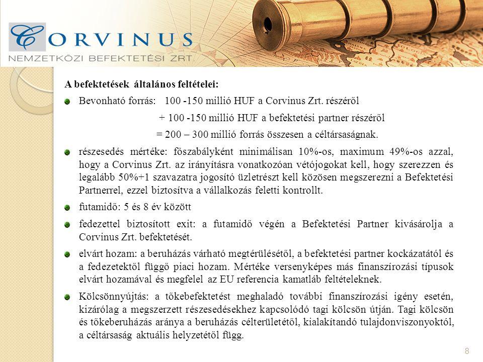 8 A befektetések általános feltételei: Bevonható forrás: 100 -150 millió HUF a Corvinus Zrt.