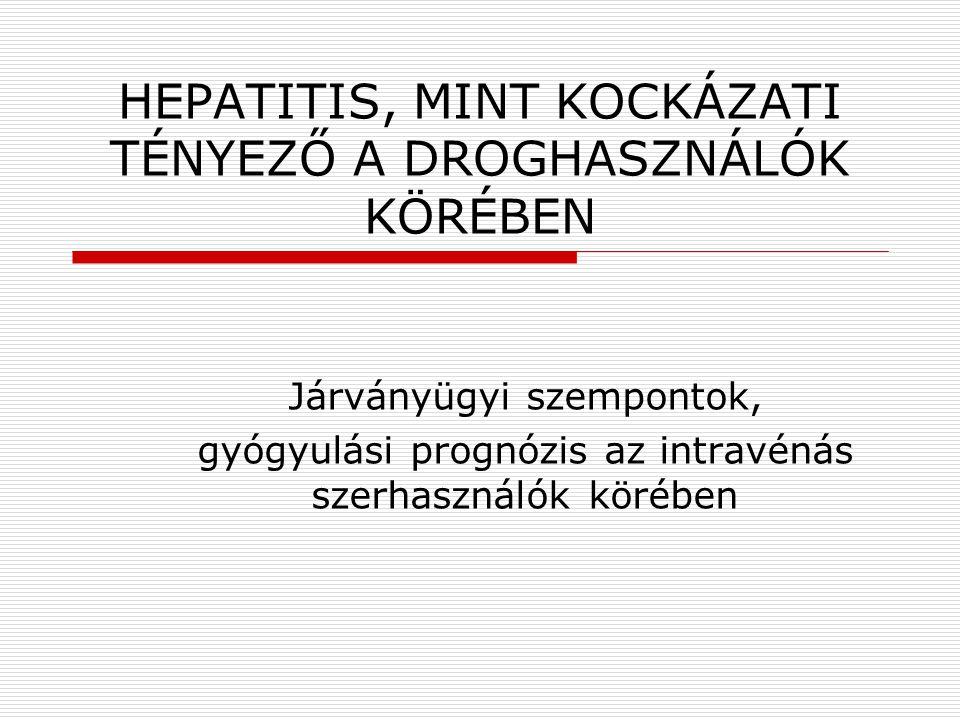 HEPATITIS, MINT KOCKÁZATI TÉNYEZŐ A DROGHASZNÁLÓK KÖRÉBEN Járványügyi szempontok, gyógyulási prognózis az intravénás szerhasználók körében
