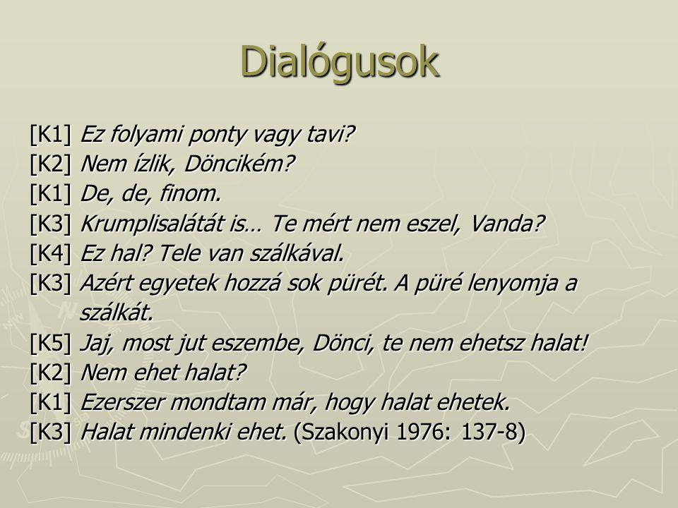 Dialógusok [K1] Ez folyami ponty vagy tavi.[K2] Nem ízlik, Döncikém.