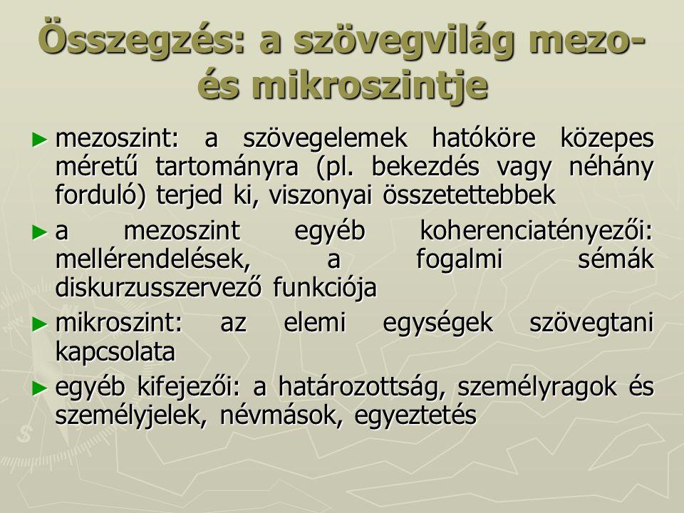 Összegzés: a szövegvilág mezo- és mikroszintje ► mezoszint: a szövegelemek hatóköre közepes méretű tartományra (pl.