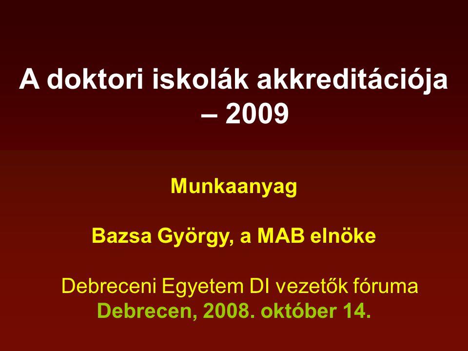 A doktori iskolák akkreditációja – 2009 Munkaanyag Bazsa György, a MAB elnöke Debreceni Egyetem DI vezetők fóruma Debrecen, 2008.