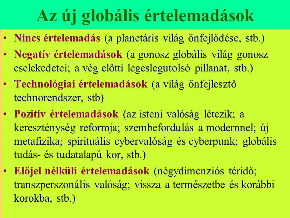 Varga Csaba103 Az új globális értelemadások •Nincs értelemadás (a planetáris világ önfejlődése, stb.) •Negatív értelemadások (a gonosz globális világ