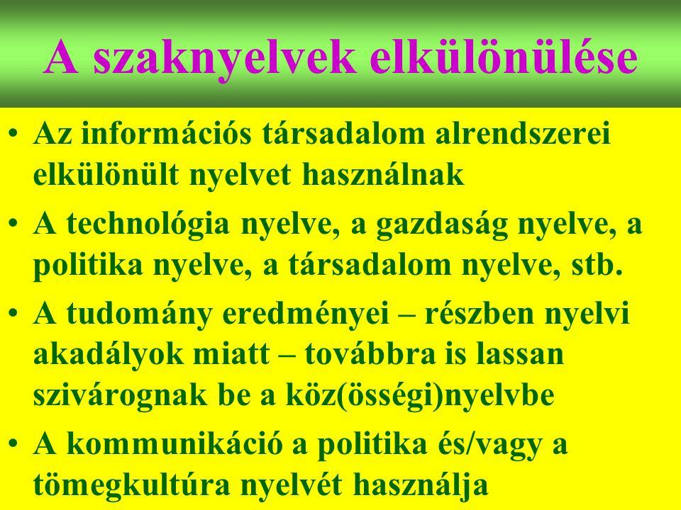 Varga Csaba14 A szaknyelvek elkülönülése •Az információs társadalom alrendszerei elkülönült nyelvet használnak •A technológia nyelve, a gazdaság nyelv