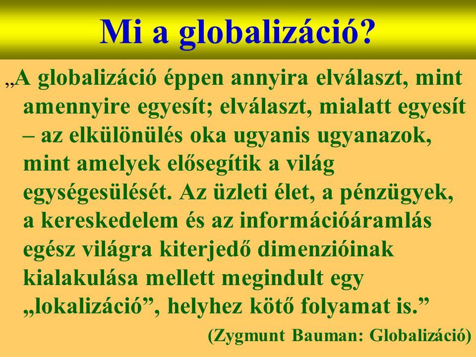 """Varga Csaba31 Mi a globalizáció? """" A globalizáció éppen annyira elválaszt, mint amennyire egyesít; elválaszt, mialatt egyesít – az elkülönülés oka ugy"""