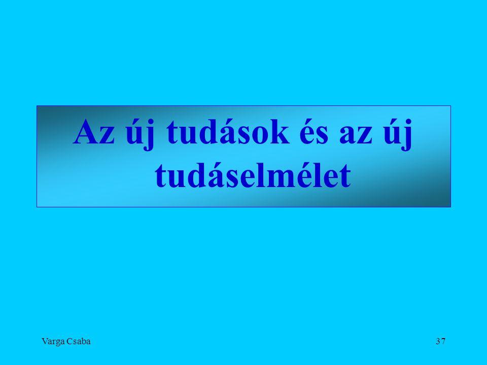 Varga Csaba37 Az új tudások és az új tudáselmélet