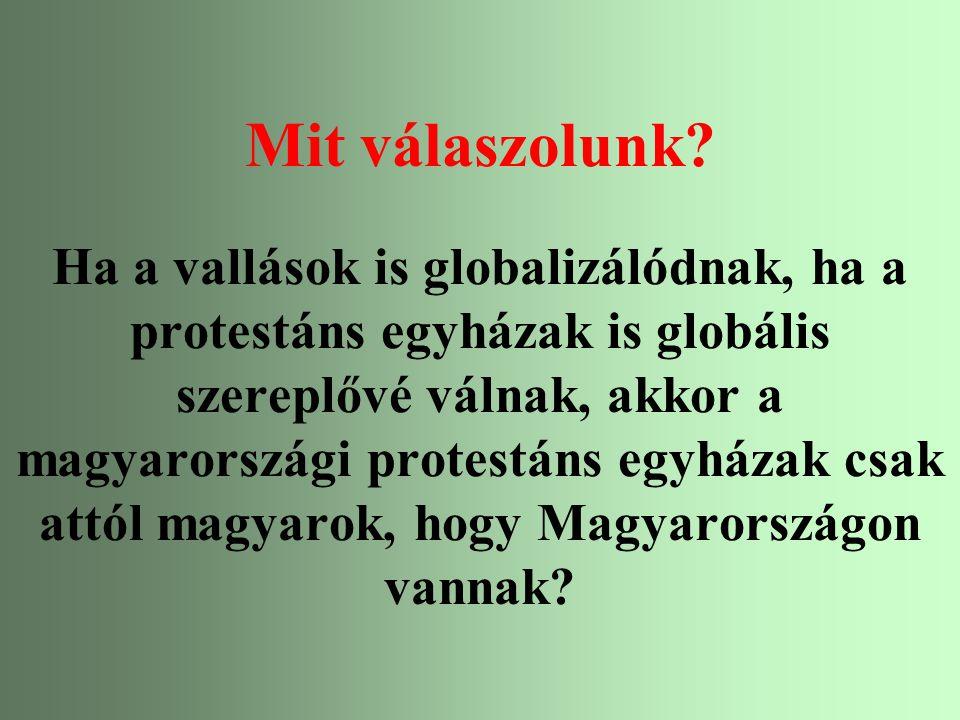 Varga Csaba50 Mit válaszolunk? Ha a vallások is globalizálódnak, ha a protestáns egyházak is globális szereplővé válnak, akkor a magyarországi protest
