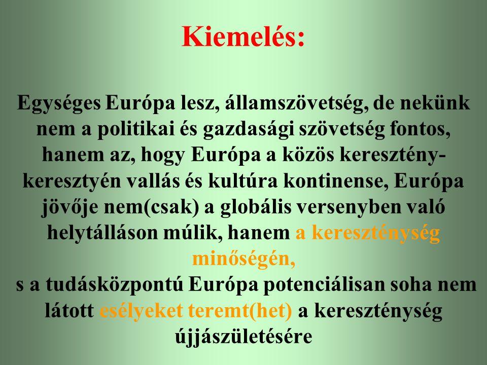 Varga Csaba6 Kiemelés: Egységes Európa lesz, államszövetség, de nekünk nem a politikai és gazdasági szövetség fontos, hanem az, hogy Európa a közös ke