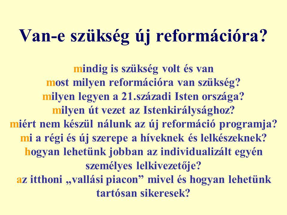 Varga Csaba8 Van-e szükség új reformációra? mindig is szükség volt és van most milyen reformációra van szükség? milyen legyen a 21.századi Isten orszá