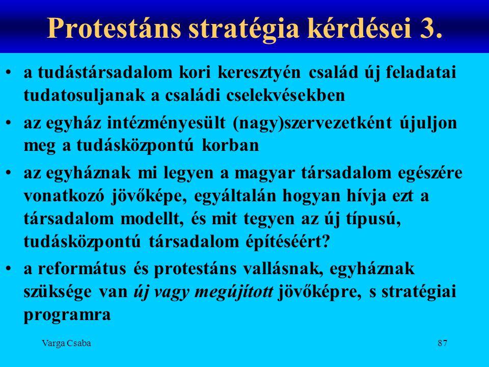 Varga Csaba87 Protestáns stratégia kérdései 3. •a tudástársadalom kori keresztyén család új feladatai tudatosuljanak a családi cselekvésekben •az egyh