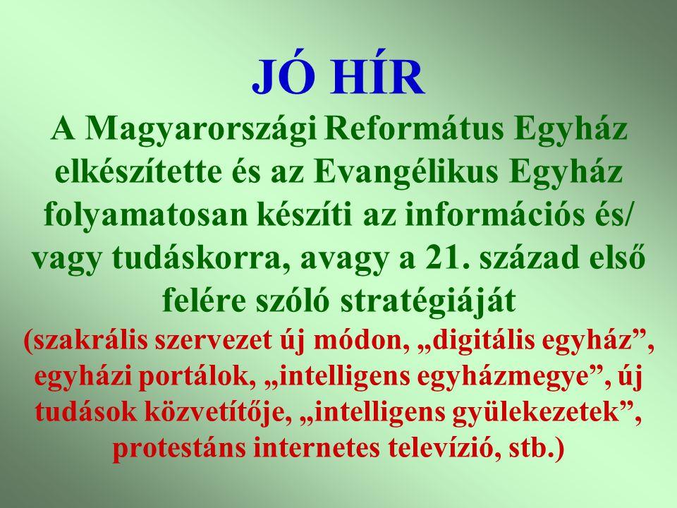 Varga Csaba92 JÓ HÍR A Magyarországi Református Egyház elkészítette és az Evangélikus Egyház folyamatosan készíti az információs és/ vagy tudáskorra,