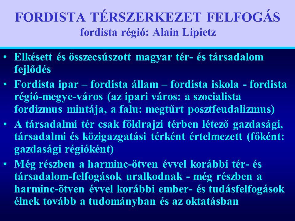 Varga Csaba96 FORDISTA TÉRSZERKEZET FELFOGÁS fordista régió: Alain Lipietz •Elkésett és összecsúszott magyar tér- és társadalom fejlődés •Fordista ipa