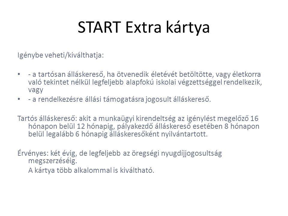 START Extra kártya Igénybe veheti/kiválthatja: • - a tartósan álláskereső, ha ötvenedik életévét betöltötte, vagy életkorra való tekintet nélkül legfeljebb alapfokú iskolai végzettséggel rendelkezik, vagy • - a rendelkezésre állási támogatásra jogosult álláskereső.