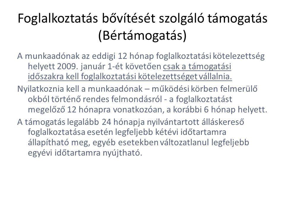 Foglalkoztatás bővítését szolgáló támogatás (Bértámogatás) A munkaadónak az eddigi 12 hónap foglalkoztatási kötelezettség helyett 2009.
