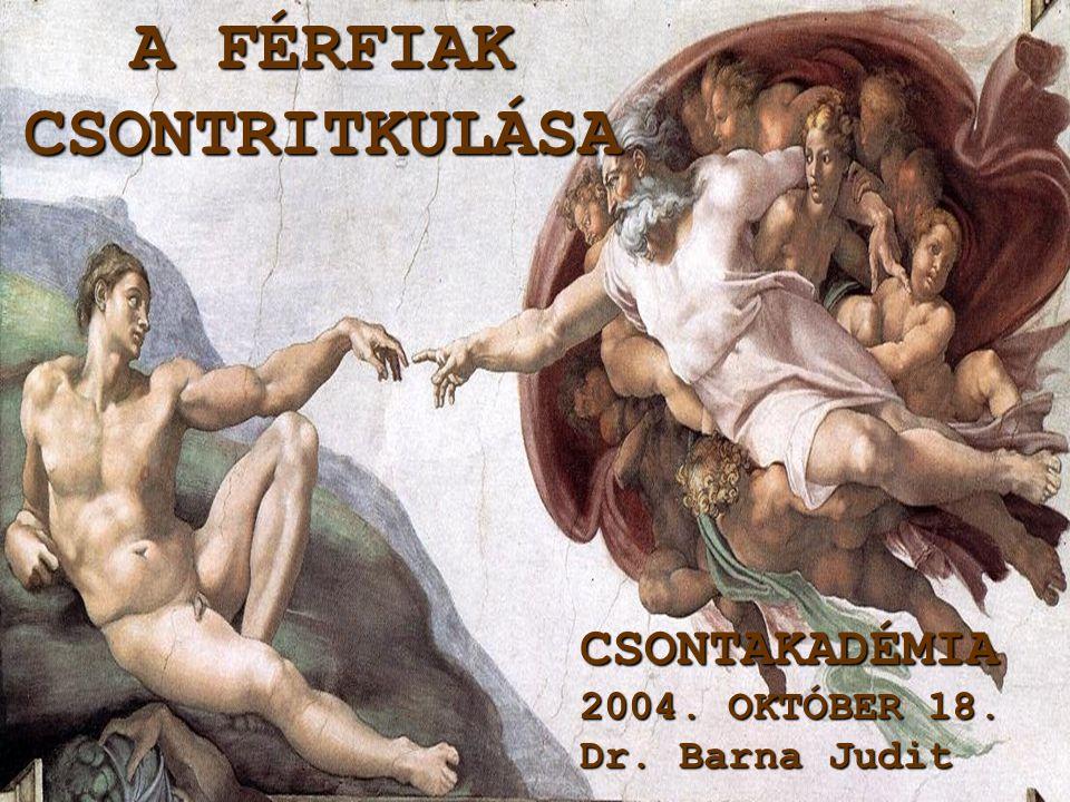 A FÉRFIAK CSONTRITKULÁSA CSONTAKADÉMIA 2004. OKTÓBER 18 Dr.