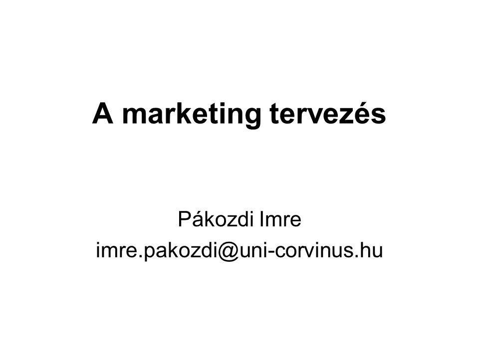 A marketing tervezés Pákozdi Imre imre.pakozdi@uni-corvinus.hu