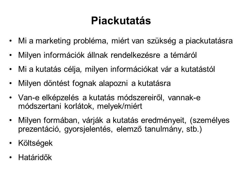 Piackutatás •Mi a marketing probléma, miért van szükség a piackutatásra •Milyen információk állnak rendelkezésre a témáról •Mi a kutatás célja, milyen