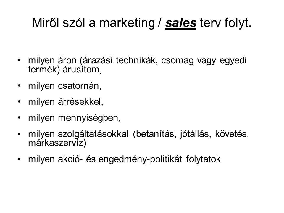 Miről szól a marketing / sales terv folyt. •milyen áron (árazási technikák, csomag vagy egyedi termék) árusítom, •milyen csatornán, •milyen árrésekkel