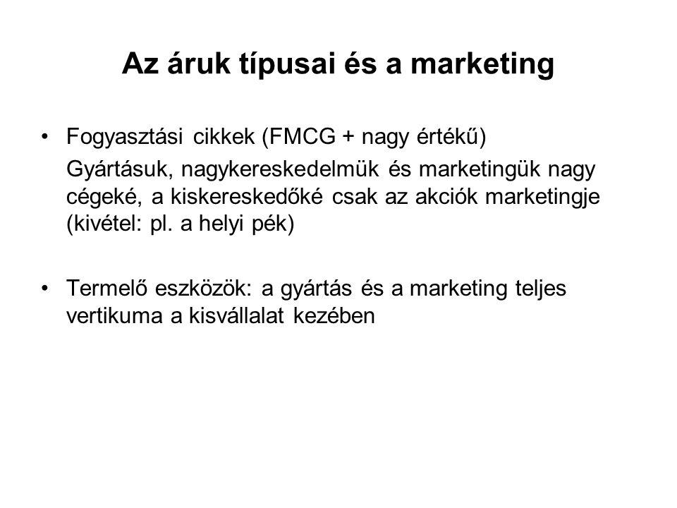Az áruk típusai és a marketing •Fogyasztási cikkek (FMCG + nagy értékű) Gyártásuk, nagykereskedelmük és marketingük nagy cégeké, a kiskereskedőké csak az akciók marketingje (kivétel: pl.