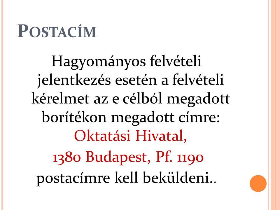P OSTACÍM Hagyományos felvételi jelentkezés esetén a felvételi kérelmet az e célból megadott borítékon megadott címre: Oktatási Hivatal, 1380 Budapest, Pf.