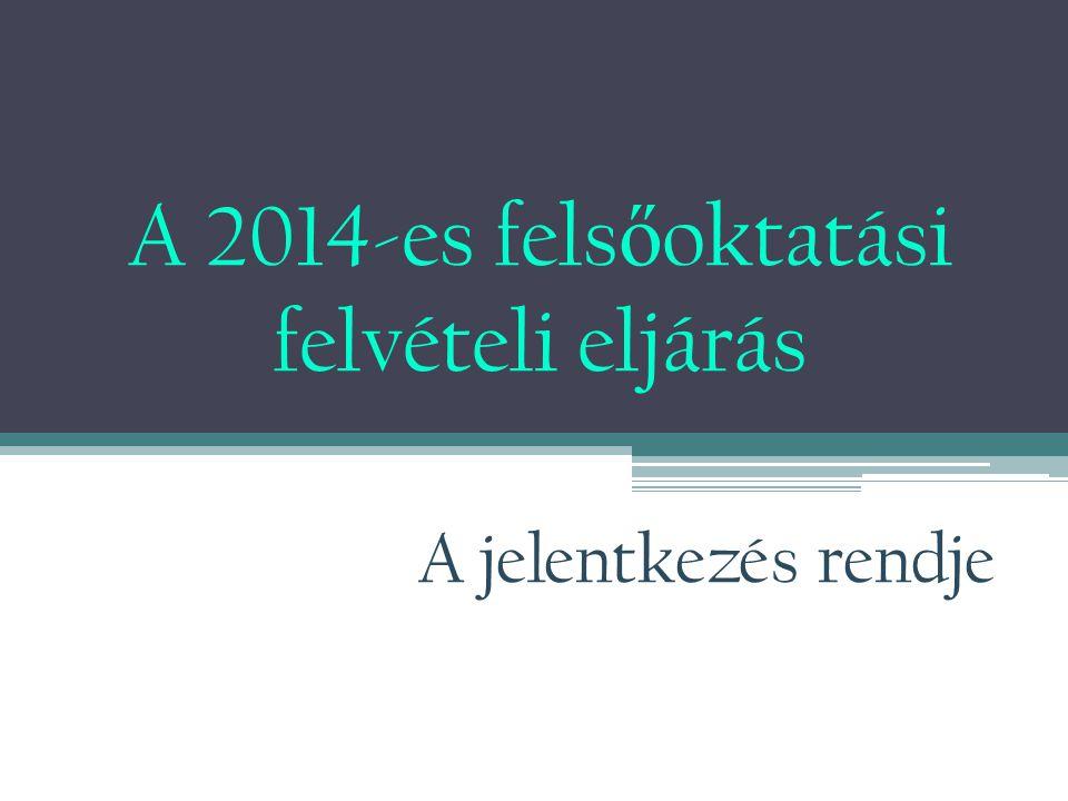 Általános tudnivalók A felsőoktatási felvételi tájékoztató megjelenése : 2013.