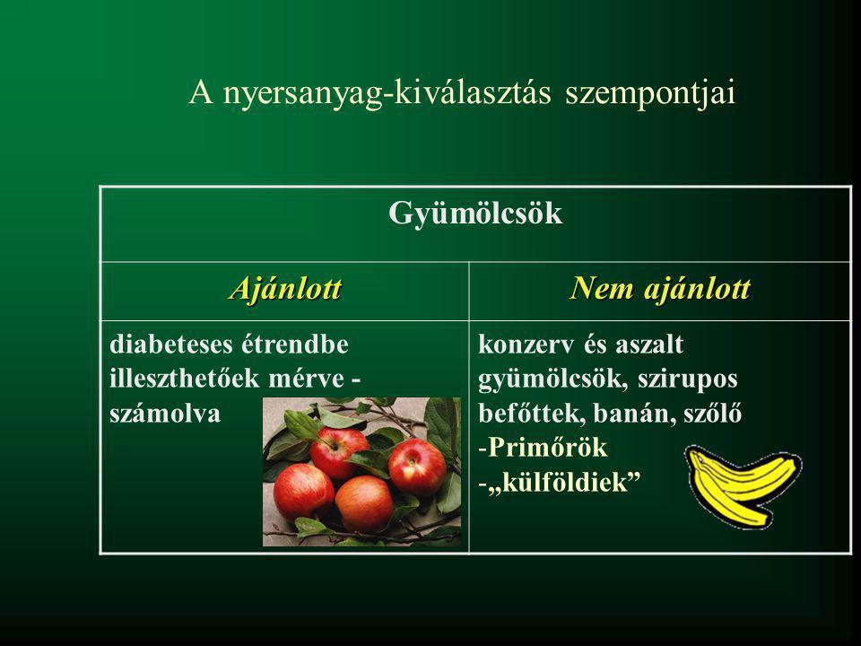 """A nyersanyag-kiválasztás szempontjai Zöldségfélék Ajánlott Nem ajánlott a diétás rostban gazdag zöldségfélék, szárazhüvelyesek mérve – számolva Sok szín Konyhatechnológia - főzés - sűrítés (só) - primőrök - """"külföldiek"""