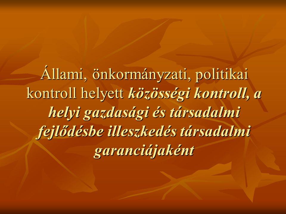 Állami, önkormányzati, politikai kontroll helyett közösségi kontroll, a helyi gazdasági és társadalmi fejlődésbe illeszkedés társadalmi garanciájaként