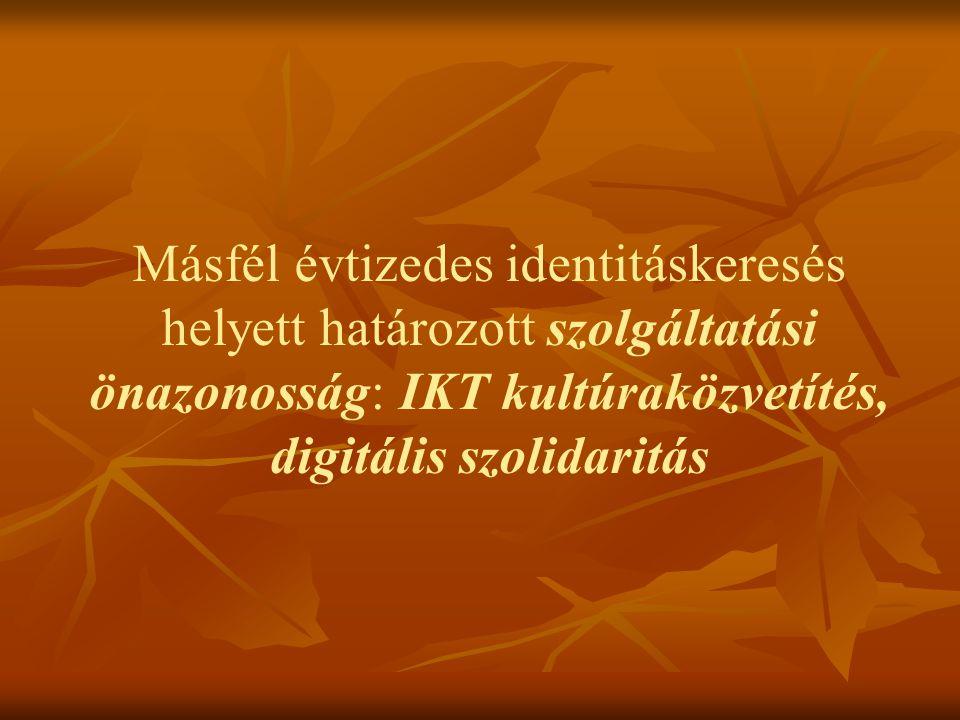 Másfél évtizedes identitáskeresés helyett határozott szolgáltatási önazonosság: IKT kultúraközvetítés, digitális szolidaritás