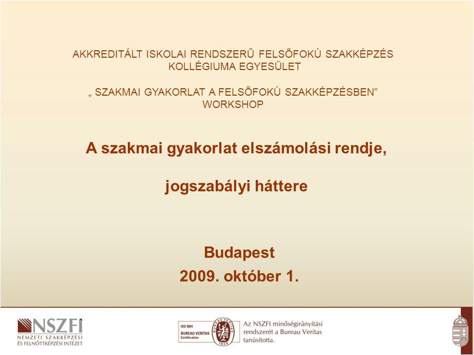 """AKKREDITÁLT ISKOLAI RENDSZERŰ FELSŐFOKÚ SZAKKÉPZÉS KOLLÉGIUMA EGYESÜLET """" SZAKMAI GYAKORLAT A FELSŐFOKÚ SZAKKÉPZÉSBEN WORKSHOP Budapest 2009."""
