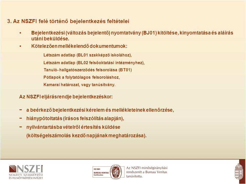 3. Az NSZFI felé történő bejelentkezés feltételei •Bejelentkezési (változás bejelentő) nyomtatvány (BJ01) kitöltése, kinyomtatása és aláírás utáni bek