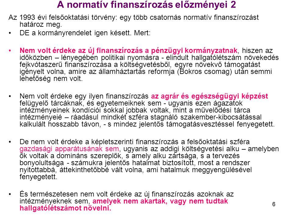 6 A normatív finanszírozás előzményei 2 Az 1993 évi felsőoktatási törvény: egy több csatornás normatív finanszírozást határoz meg.