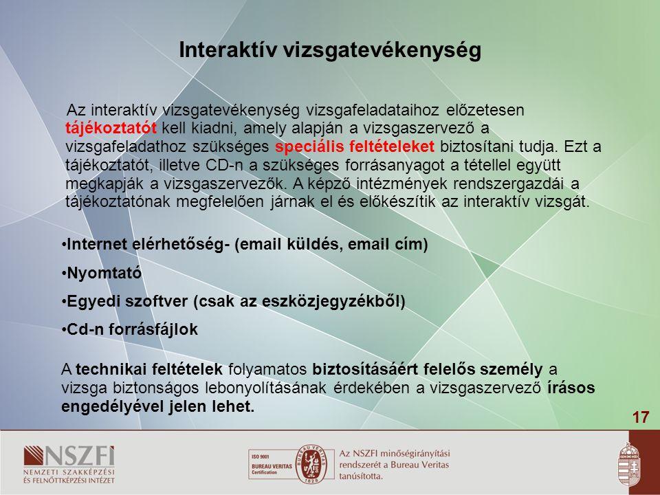 17 Interaktív vizsgatevékenység Az interaktív vizsgatevékenység vizsgafeladataihoz előzetesen tájékoztatót kell kiadni, amely alapján a vizsgaszervező a vizsgafeladathoz szükséges speciális feltételeket biztosítani tudja.