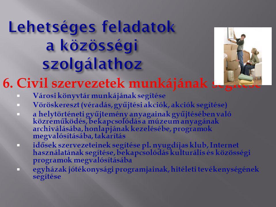 6. Civil szervezetek munkájának segítése  Városi könyvtár munkájának segítése  Vöröskereszt (véradás, gyűjtési akciók, akciók segítése)  a helytört