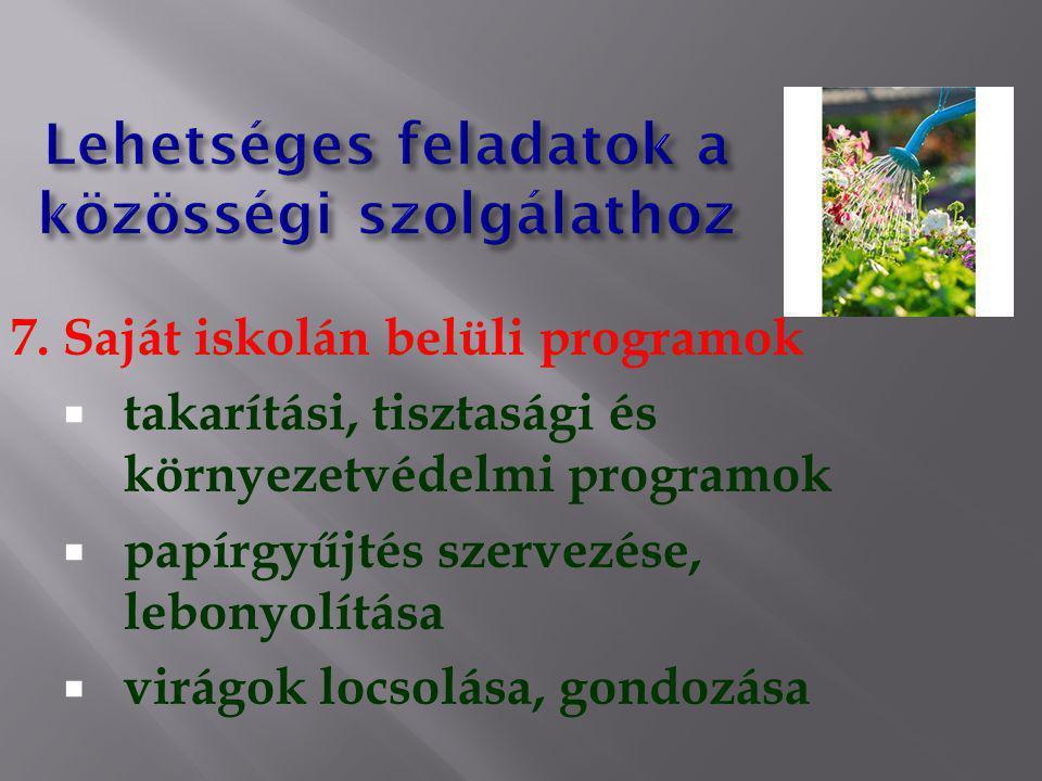 7. Saját iskolán belüli programok  takarítási, tisztasági és környezetvédelmi programok  papírgyűjtés szervezése, lebonyolítása  virágok locsolása,