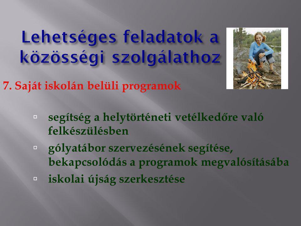7. Saját iskolán belüli programok  segítség a helytörténeti vetélkedőre való felkészülésben  gólyatábor szervezésének segítése, bekapcsolódás a prog